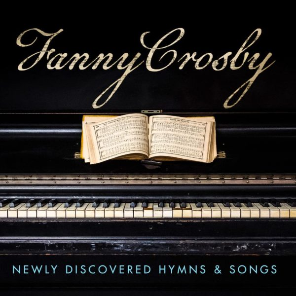 Fanny Crosby: Newly Discovered Hymns & Songs CD | Various Artists